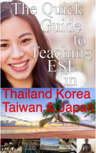 The Quick Guide to Teaching ESL in Thailand, Korea, Taiwan and Japan by Ace Wall