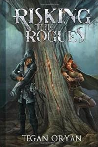 Risking The Rogues by Tegan O'Ryan