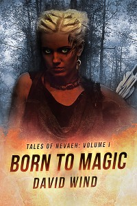 Born To Magic, Tales Of Nevaeh, Volume I by David Wind