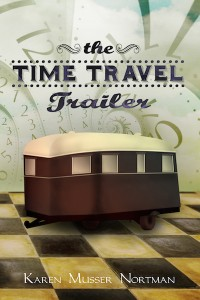 The Time Travel Trailer by Karen Musser Nortman