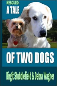 Rescued – A Tale of Two Dogs by Birgit Stubblefield & Debra Wagner