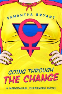 Going Through the Change: A Menopausal Superhero Novel by Samantha Bryant