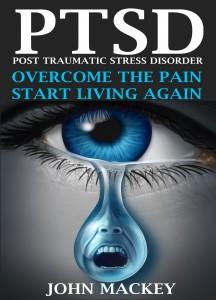 PTSD – Overcome the Pain, Start Living Again by John Mackey