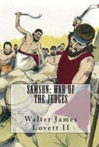 Samson:War of The Judges by Walter James Lovett II
