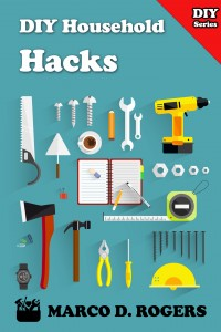 DIY household hacks : DIY projects to improve your home and how to clean your house, easy house cleaning guide by Marco D. Rogers