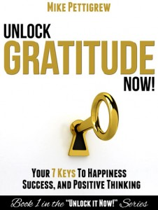 Unlock Gratitude Now!: Your 7 Keys to a Happier and More Successful Life by Mike Pettigrew