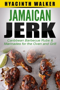 Jamaican Jerk: Caribbean Barbecue Rubs & Marinades for the Oven and Grill by Hyacinth Walker