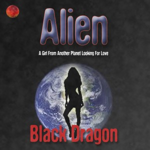 Alien: A Girl From Another Planet Looking For Love by Black Dragon