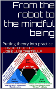 From the robot to the mindful being: Putting theory into practice by Jordi Castellá (and José Luis Castellá)