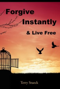 Forgive Instantly & Live Free by Terry Stueck