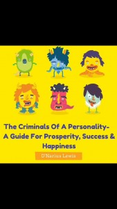 The Criminals of a personality – A guide for prosperity, success and happiness by D'Narius Lewis