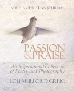 Passion & Praise – Inside a Christian Journal: An Inspirational Collection of Poetry & Photography by Lou Mulford Greig