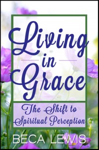 Buyer's Guide: Living In Grace: The Shift To Spiritual Perception by Beca Lewis