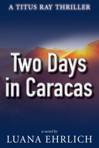Buyer's Guide: Two Days in Caracas: A Titus Ray Thriller by Luana Ehrlich