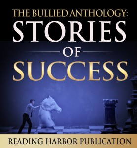 The Bullied Anthologies: Stories of Success by Reading Harbor
