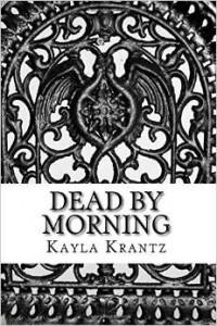 Dead by Morning by Kayla Krantz