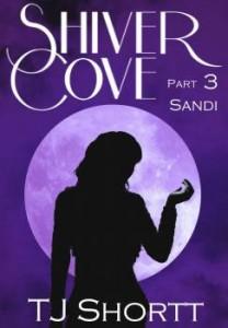 Shiver Cove, Part 3: Sandi by TJ Shortt