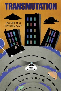 TRANSMUTATION The Life of a Twisted Cop by Ron Shaw