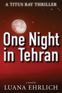 Buyer's Guide: One Night in Tehran: A Titus Ray Thriller by Luana Ehrlich
