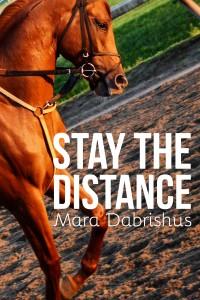 Stay the Distance by Mara Dabrishus