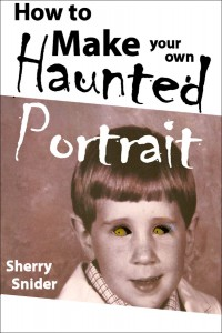 How to Make Your Own Haunted Portrait by Sherry Snider
