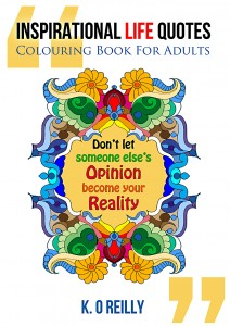 FEATURED BOOK: Inspirational Life Quotes – Colouring Book for Adults by K O Reilly