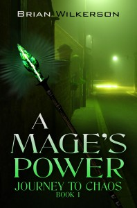 Journey to Chaos book 1: A Mage's Power by Brian Wilkerson