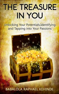 The Treasure in You:Unlocking Your Potentials,Identifying and Tapping into Your Passions by Babalola Raphael Kehinde