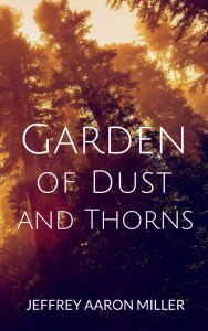 Garden of Dust and Thorns by Jeffrey Aaron Miller