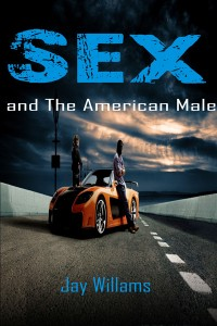 Sex and the American Male by Jay Williams