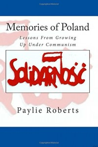 Memories of Poland, Lessons From Growing Up Under Communism by Paylie Roberts