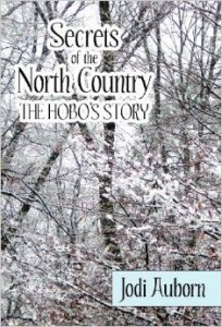 Secrets of the North Country: The Hobo's Story by Jodi Auborn