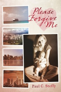 PLEASE FORGIVE ME by PAUL C. STEFFY