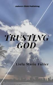 Trusting God by Liela Marie Fuller