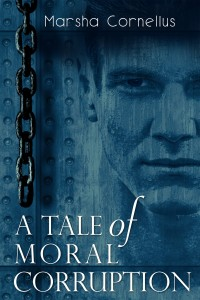 A Tale of Moral Corruption by Marsha Cornelius
