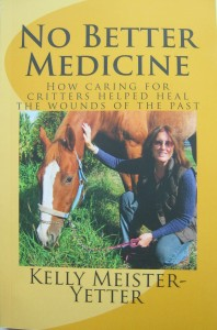 No Better Medicine – How Caring for Critters Helped Heal the Wounds of the Past by Kelly Meister-Yetter