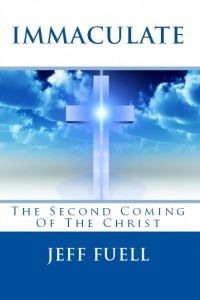 IMMACULATE: The Second Coming of the Christ by Jeff Fuell
