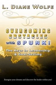 Overcoming Obstacles with SPUNK! The Keys to Leadership & Goal-Setting by L. Diane Wolfe