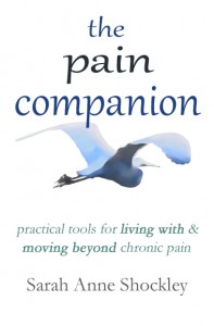 The Pain Companion: Practical Tools for Living With and Moving Beyond Chronic Pain by Sarah Anne Shockley