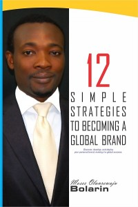 12 Simple Strategies to Becoming a Global Brand by Moses Olanrewaju Bolarin