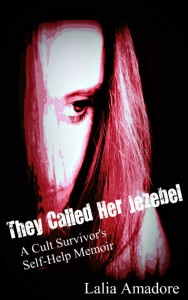 They Called Her Jezebel: A Cult Survivor's Self-Help Memoir by Lalia Amadore