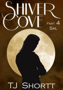 Shiver Cove, Part 4: Sal by Tj Shortt