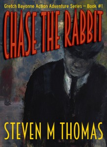 Chase The Rabbit: Gretch Bayonne Action Adventure Series Book #1 by Steven M. Thomas