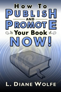 How to Publish and Promote Your Book Now by L. Diane Wolfe