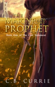 The Martyr and the Prophet by C.B. Currie