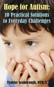 Hope for Autism: 10 Practical Solutions to Everyday Challenges by Tyneise Seaborough, OTR/L