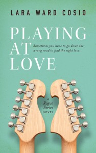 Playing At Love: A Rogue Series Novel by Lara Ward Cosio