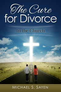 The Cure for Divorce: In the Church by Michael S. Sayen