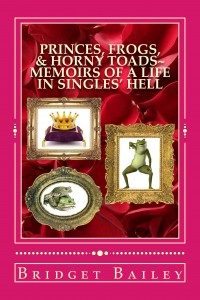 Bargain Book:  Princes, Frogs, & Horny Toads:  Memoirs of a Life in Singles' Hell by Bridget Bailey