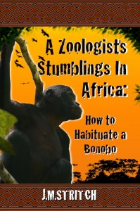 A Zoologist's Stumblings In Africa: How to Habituate a Bonobo by John Matthew Stritch